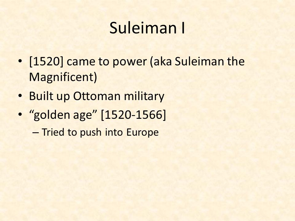 Suleiman I [1520] came to power (aka Suleiman the Magnificent)
